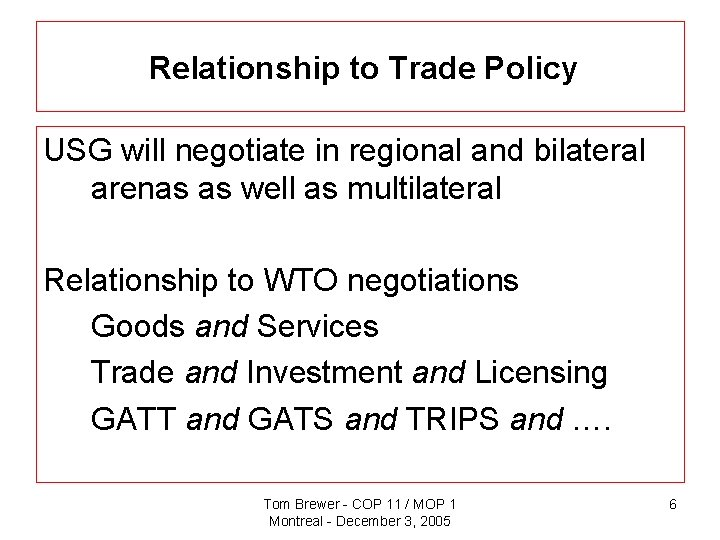 Relationship to Trade Policy USG will negotiate in regional and bilateral arenas as well
