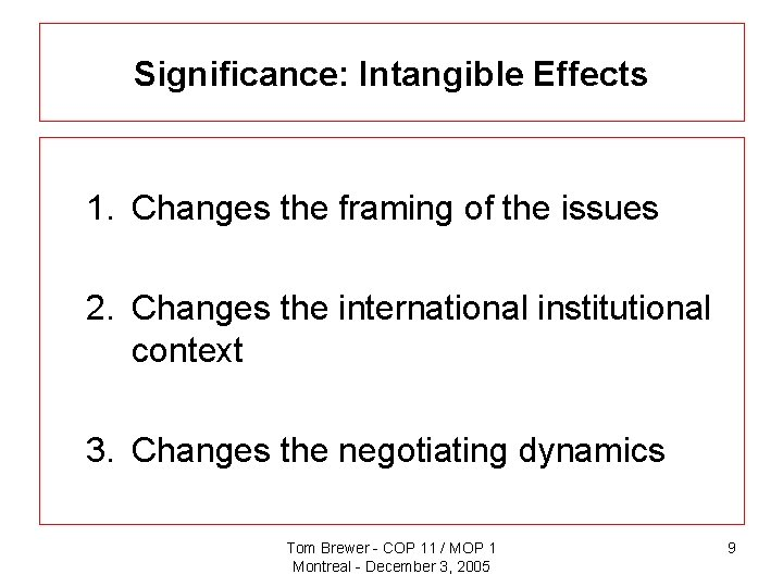 Significance: Intangible Effects 1. Changes the framing of the issues 2. Changes the international