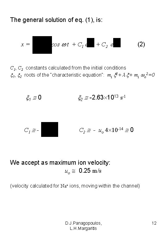The general solution of eq. (1), is: x= cos t + C 1 e