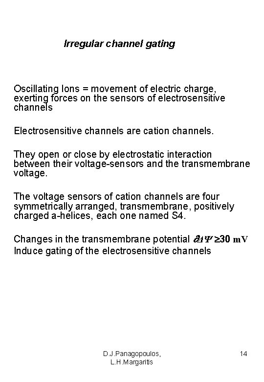 Irregular channel gating Oscillating Ions = movement of electric charge, exerting forces on the