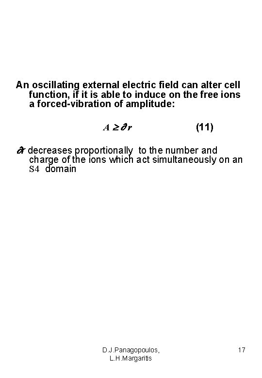 An oscillating external electric field can alter cell function, if it is able to
