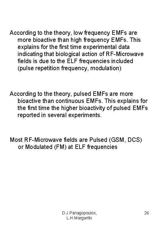 According to theory, low frequency EMFs are more bioactive than high frequency EMFs. This