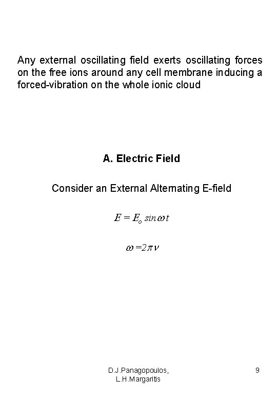Any external oscillating field exerts oscillating forces on the free ions around any cell