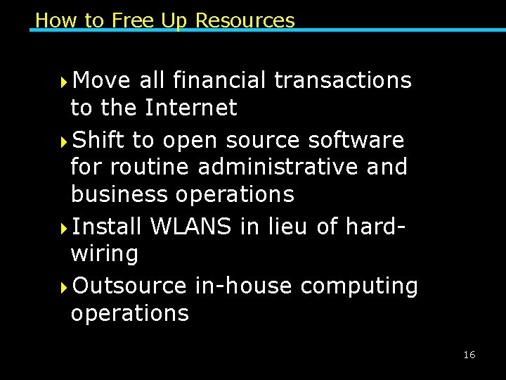 How to Free Up Resources 4 Move all financial transactions to the Internet 4