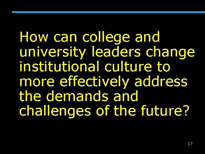 How can college and university leaders change institutional culture to more effectively address the