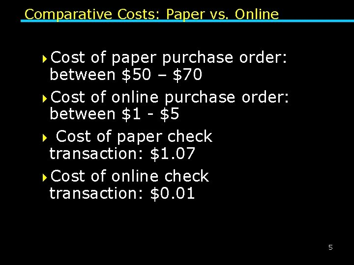 Comparative Costs: Paper vs. Online 4 Cost of paper purchase order: between $50 –