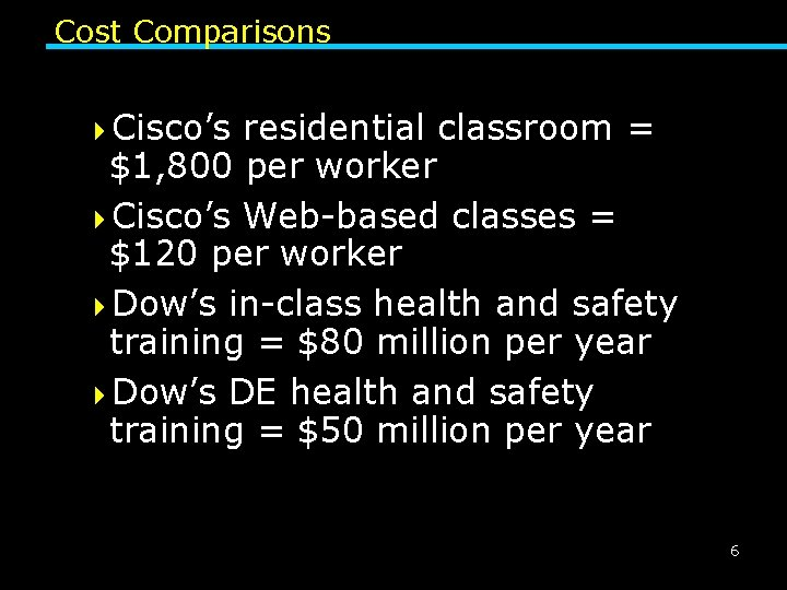Cost Comparisons 4 Cisco's residential classroom = $1, 800 per worker 4 Cisco's Web-based