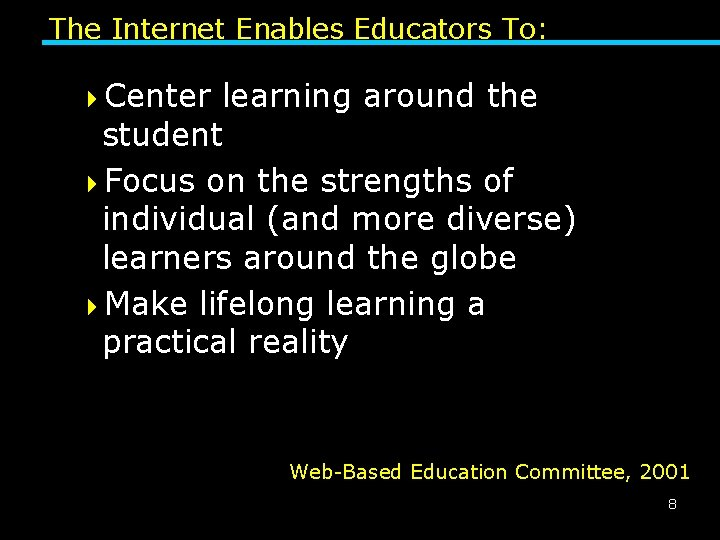 The Internet Enables Educators To: 4 Center learning around the student 4 Focus on