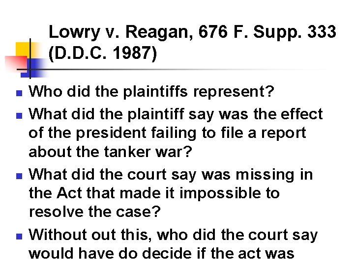 Lowry v. Reagan, 676 F. Supp. 333 (D. D. C. 1987) n n Who