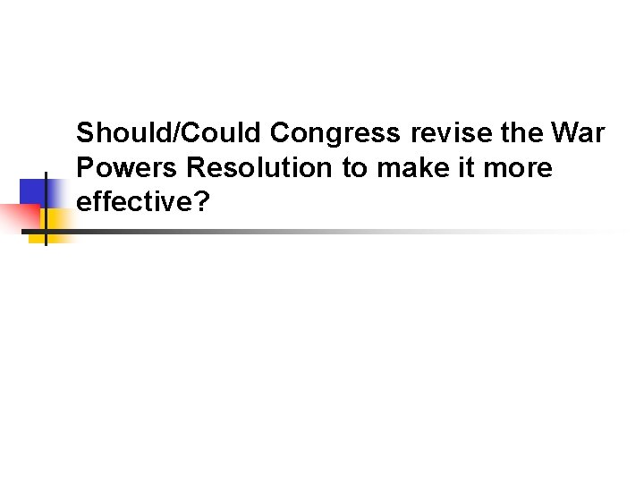 Should/Could Congress revise the War Powers Resolution to make it more effective?