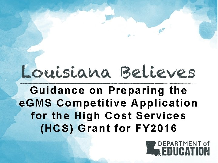 Guidance on Preparing the e. GMS Competitive Application for the High Cost Services (HCS)