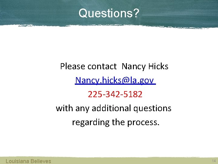 Questions? Please contact Nancy Hicks Nancy. hicks@la. gov 225 -342 -5182 with any additional