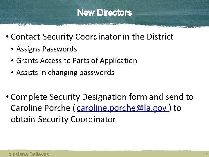 New Directors • Contact Security Coordinator in the District • Assigns Passwords • Grants