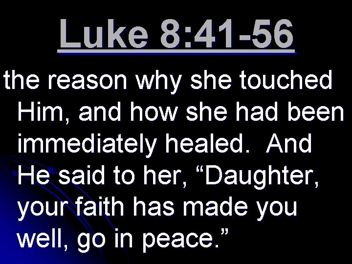 Luke 8: 41 -56 the reason why she touched Him, and how she had