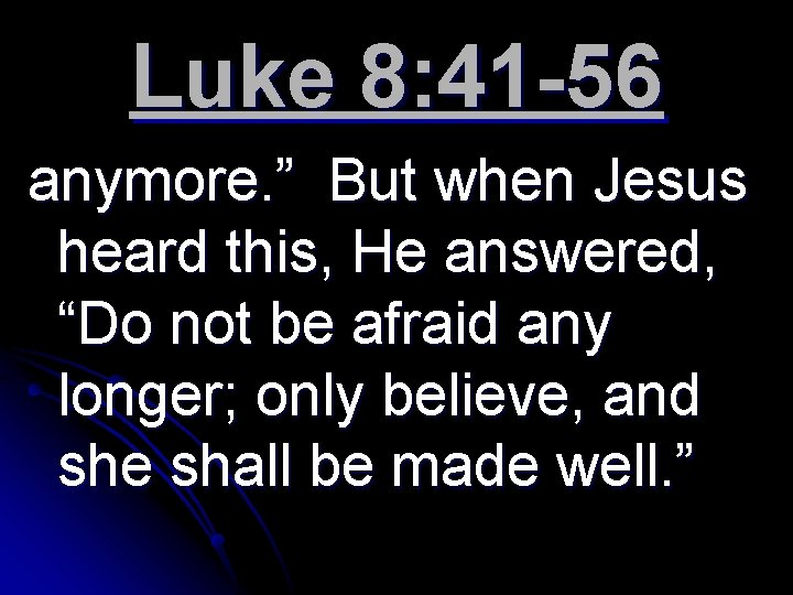 """Luke 8: 41 -56 anymore. """" But when Jesus heard this, He answered, """"Do"""