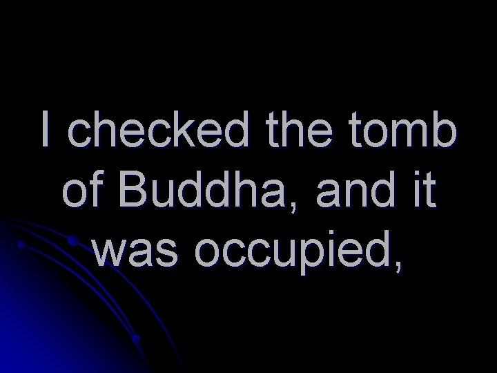 I checked the tomb of Buddha, and it was occupied,