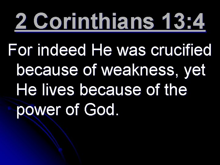 2 Corinthians 13: 4 For indeed He was crucified because of weakness, yet He
