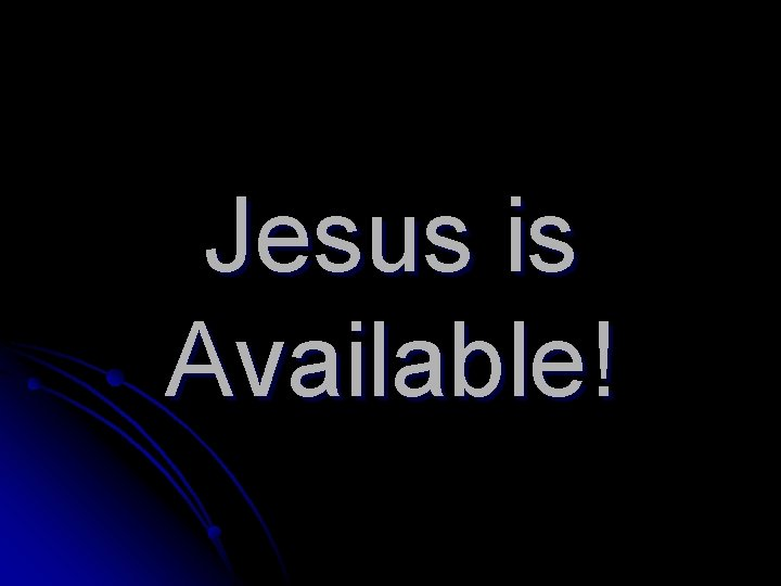 Jesus is Available!