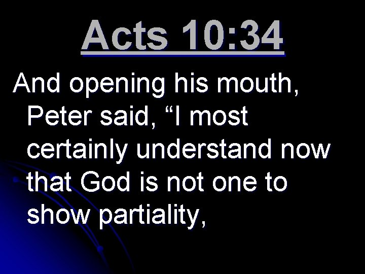"""Acts 10: 34 And opening his mouth, Peter said, """"I most certainly understand now"""