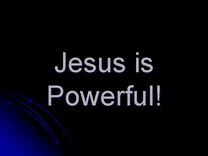 Jesus is Powerful!