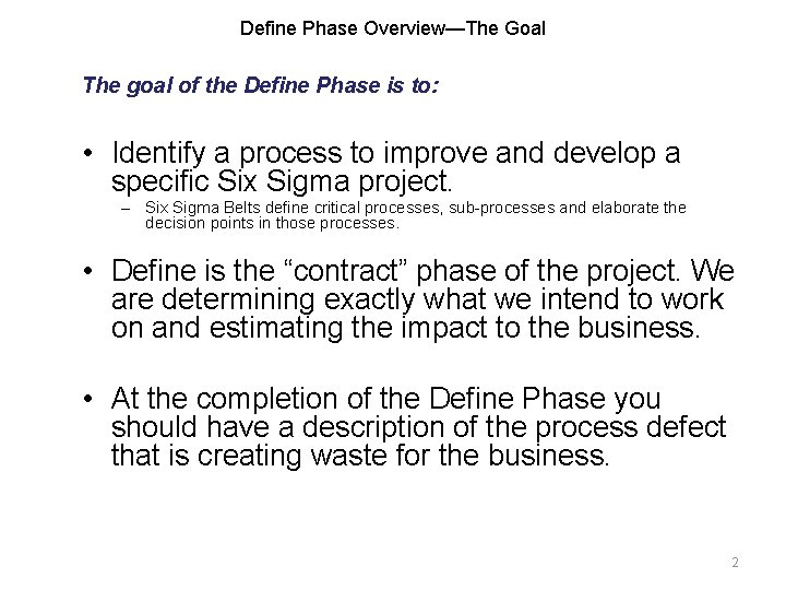 Define Phase Overview—The Goal The goal of the Define Phase is to: • Identify