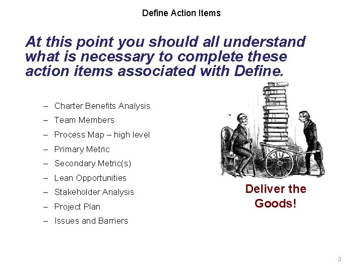 Define Action Items At this point you should all understand what is necessary to