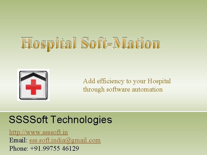 Hospital Soft-Mation Add efficiency to your Hospital through software automation SSSSoft Technologies http: //www.