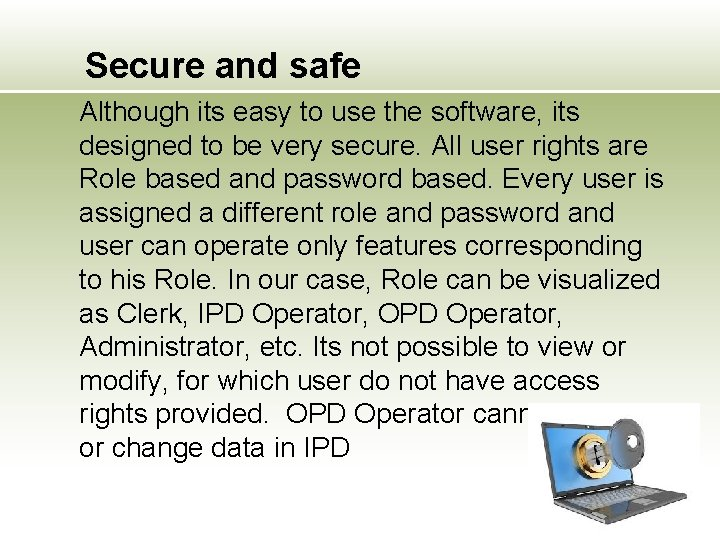Secure and safe Although its easy to use the software, its designed to be