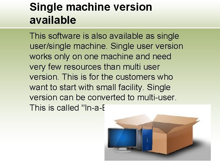 Single machine version available This software is also available as single user/single machine. Single