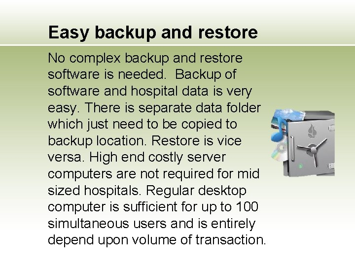 Easy backup and restore No complex backup and restore software is needed. Backup of