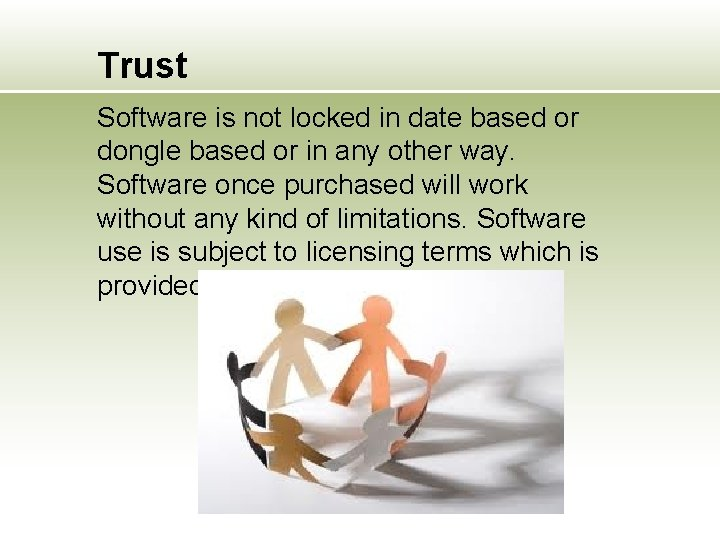 Trust Software is not locked in date based or dongle based or in any