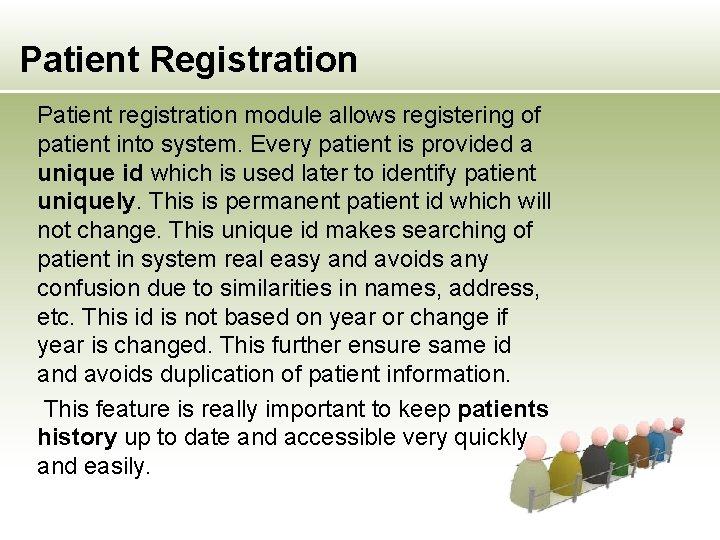 Patient Registration Patient registration module allows registering of patient into system. Every patient is