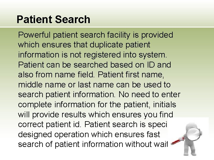 Patient Search Powerful patient search facility is provided which ensures that duplicate patient information