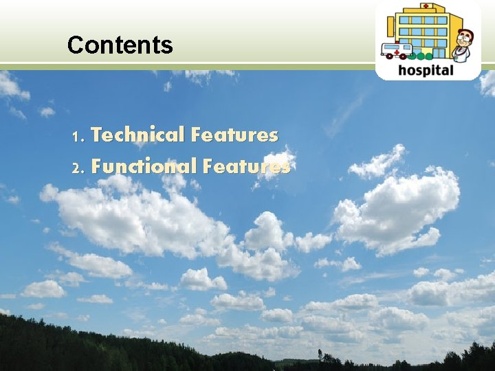 Contents 1. Technical Features 2. Functional Features