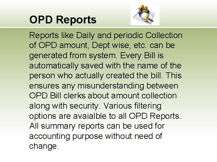 OPD Reports like Daily and periodic Collection of OPD amount, Dept wise, etc. can