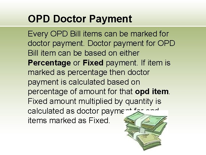 OPD Doctor Payment Every OPD Bill items can be marked for doctor payment. Doctor