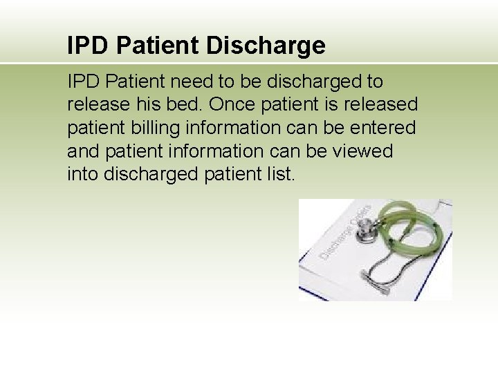 IPD Patient Discharge IPD Patient need to be discharged to release his bed. Once