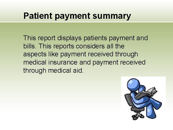 Patient payment summary This report displays patients payment and bills. This reports considers all