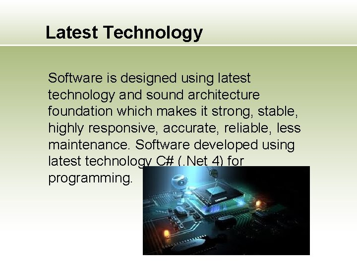 Latest Technology Software is designed using latest technology and sound architecture foundation which makes