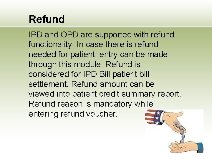 Refund IPD and OPD are supported with refund functionality. In case there is refund
