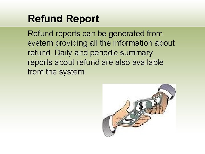 Refund Report Refund reports can be generated from system providing all the information about