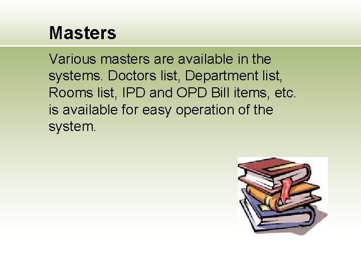 Masters Various masters are available in the systems. Doctors list, Department list, Rooms list,