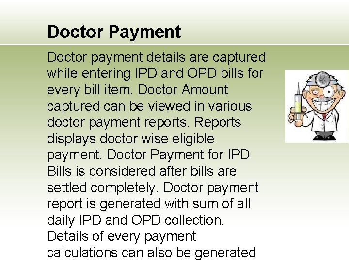 Doctor Payment Doctor payment details are captured while entering IPD and OPD bills for