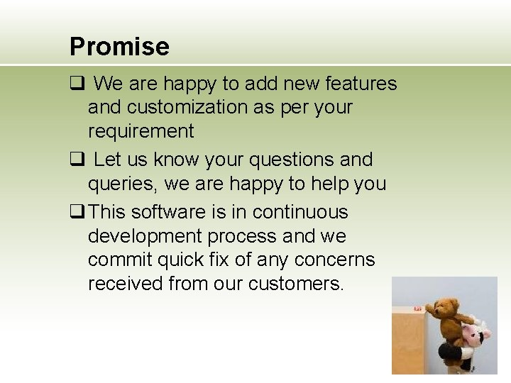 Promise q We are happy to add new features and customization as per your