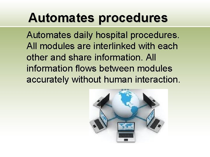 Automates procedures Automates daily hospital procedures. All modules are interlinked with each other and