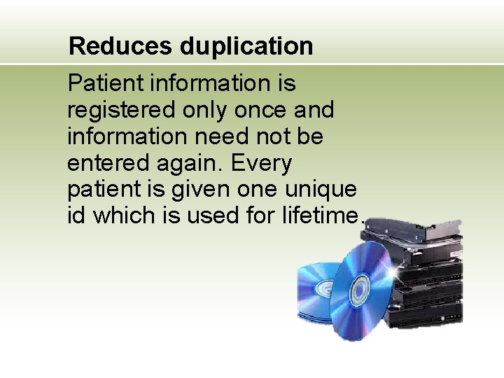 Reduces duplication Patient information is registered only once and information need not be entered