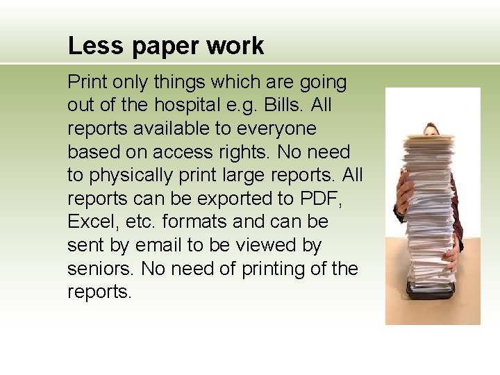 Less paper work Print only things which are going out of the hospital e.
