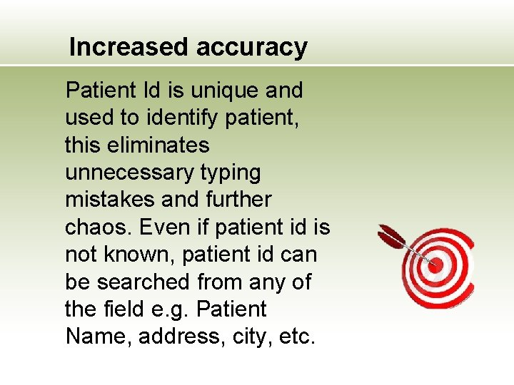 Increased accuracy Patient Id is unique and used to identify patient, this eliminates unnecessary