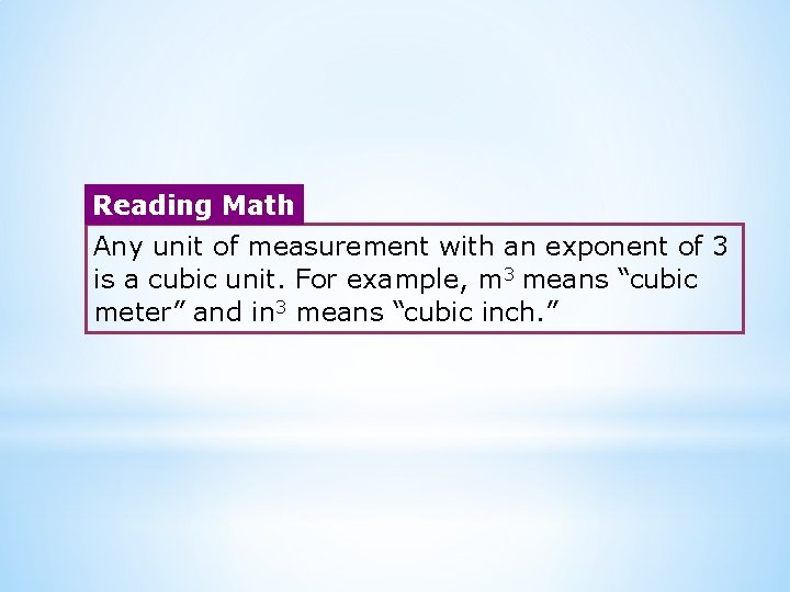 Reading Math Any unit of measurement with an exponent of 3 is a cubic