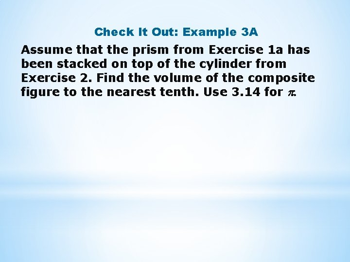 Check It Out: Example 3 A Assume that the prism from Exercise 1 a